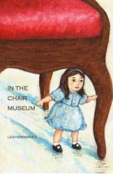 In the Chair Museum by Leah Browning (Dancing Girl Press, 2013); cover art by Sarah Browning